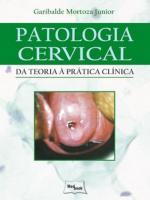 PATOLOGIA CERVICAL - DA TEORIA A PRATICA CLINICA