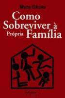 COMO SOBREVIVER A PROPRIA FAMILIA