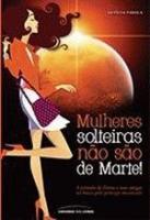 MULHERES SOLTEIRAS NAO SAO DE MARTE!