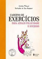 CADERNO DE EXERCICIOS PARA ATRAIR FELICIDADE E SUC