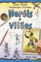 COMO FAZER DESENHOS INCRIVEIS - HEROIS E VILOES