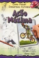 COMO FAZER DESENHOS INCRIVEIS - ACAO MAXIMA