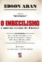 IMBECILISMO E OUTROS TEXTOS DE HUMOR, O