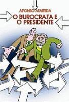 BUROCRATA E O PRESIDENTE, O - CRONICAS DO GOVERNO