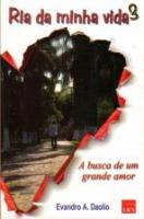 RIA DA MINHA VIDA - V. 03 - A BUSCA DE UM GRANDE A