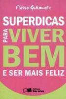 SUPERDICAS PARA VIVER BEM E SER MAIS FELIZ (NOVA O
