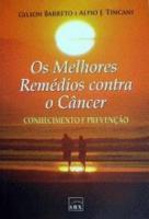 MELHORES REMEDIOS CONTRA O CANCER, OS - CONHECIMEN