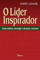 LIDER INSPIRADOR, O - COMO MOTIVAR, ENCORAJAR E AL