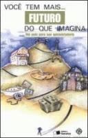 VOCE TEM MAIS FUTURO DO QUE IMAGINA - UM GUIA PARA