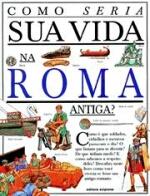 COMO SERIA SUA VIDA NA ROMA ANTIGA?