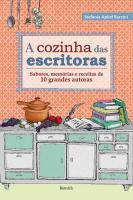 COZINHA DAS ESCRITORAS, A - SABORES, MEMORIAS E RE
