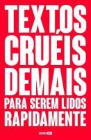 TEXTOS CRUEIS DEMAIS PARA SEREM LIDOS RAPIDAMENTE