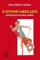 DIVINO MERCADO, O - A REVOLUCAO CULTURAL LIBERAL