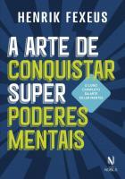 ARTE DE CONQUISTAR SUPER PODERES MENTAIS, A