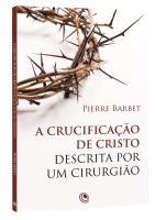 CRUCIFICACAO DE CRISTO DESCRITA POR UM CIRURGIAO