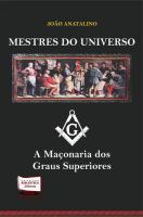 MESTRES DO UNIVERSO - A MACONARIA DOS GRAUS SUPERI