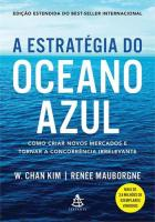 ESTRATEGIA DO OCEANO AZUL, A - COMO CRIAR NOVOS ME