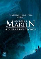 CRONICAS DE GELO E FOGO, AS - V. 01 - GUERRA DOS T