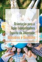 ORIENTACAO PARA A ACAO EVANGELIZADORA ESPIRITA DA
