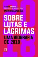 SOBRE LUTAS E LAGRIMAS - UMA BIOGRAFIA DE 2018