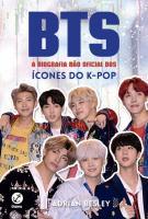BTS - A BIOGRAFIA NAO OFICIAL DOS ICONES K-POP