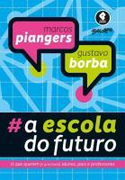 ESCOLA DO FUTURO, A - O QUE QUEREM -E PRECISAM- AL