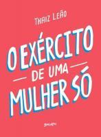 EXERCITO DE UMA MULHER SO, O