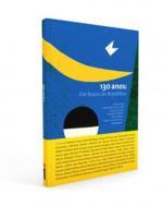 130 ANOS EM BUSCA DA REPUBLICA