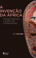INVENCAO DA AFRICA, A - GNOSE, FILOSOFIA E A ORDEM