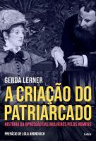 CRIACAO DO PATRIARCADO, A - HISTORIA DA OPRESSAO D
