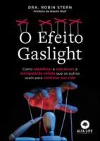 EFEITO GASLIGHT, O - COMO IDENTIFICAR E SOBREVIVER