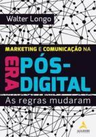 MARKETING E COMUNICACAO NA ERA POS-DIGITAL