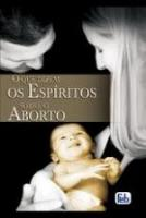 QUE DIZEM OS ESPIRITOS SOBRE O ABORTO, O