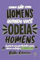 COMO SAIR COM HOMENS QUANDO VOCE ODEIA HOMENS