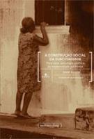 CONSTRUCAO SOCIAL DA SUBCIDADANIA, A - PARA UMA SO