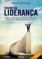 TRIUNFO DA LIDERANCA - PRATICAS, ESTRATEGIAS E TEC