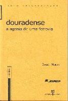 DOURADENSE - A AGONIA DE UMA FERROVIA