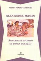 ALEXANDRE MAGNO - ASPECTOS DE UM MITO DE LONGA DUR