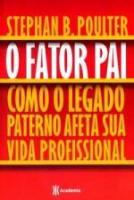 FATOR PAI, O - COMO O LEGADO PATERNO AFETA SUA VID