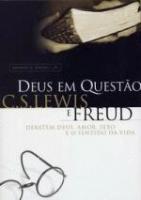 DEUS EM QUESTAO - C. S. LEWIS E FREUD DEBATEM DEUS