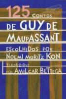 125 CONTOS DE GUY DE MAUPASSANT - ESCOLHIDOS POR N