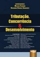 TRIBUTACAO, CONCORRENCIA & DESENVOLVIMENTO