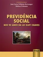 PREVIDENCIA SOCIAL NOS 90 ANOS DA LEI ELOY CHAVES