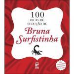 100 DICAS DE SEDUCAO DE BRUNA SURFISTINHA