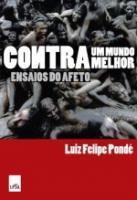CONTRA UM MUNDO MELHOR - ENSAIOS DO AFETO