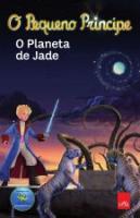 PEQUENO PRINCIPE, O - O PLANETA DE JADE