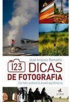 123 DICAS DE FOTOGRAFIA  - DA FOTO ORDINARIA E EXT