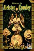 RITUAIS DE ALEISTER CROWLEY - A MAGIA DA BESTA 666
