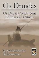 DRUIDAS, OS - OS DEUSES CELTAS COM FORMAS DE ANIMA