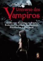 UNIVERSO DOS VAMPIROS - O MUNDO SOMBRIO DE SERES S